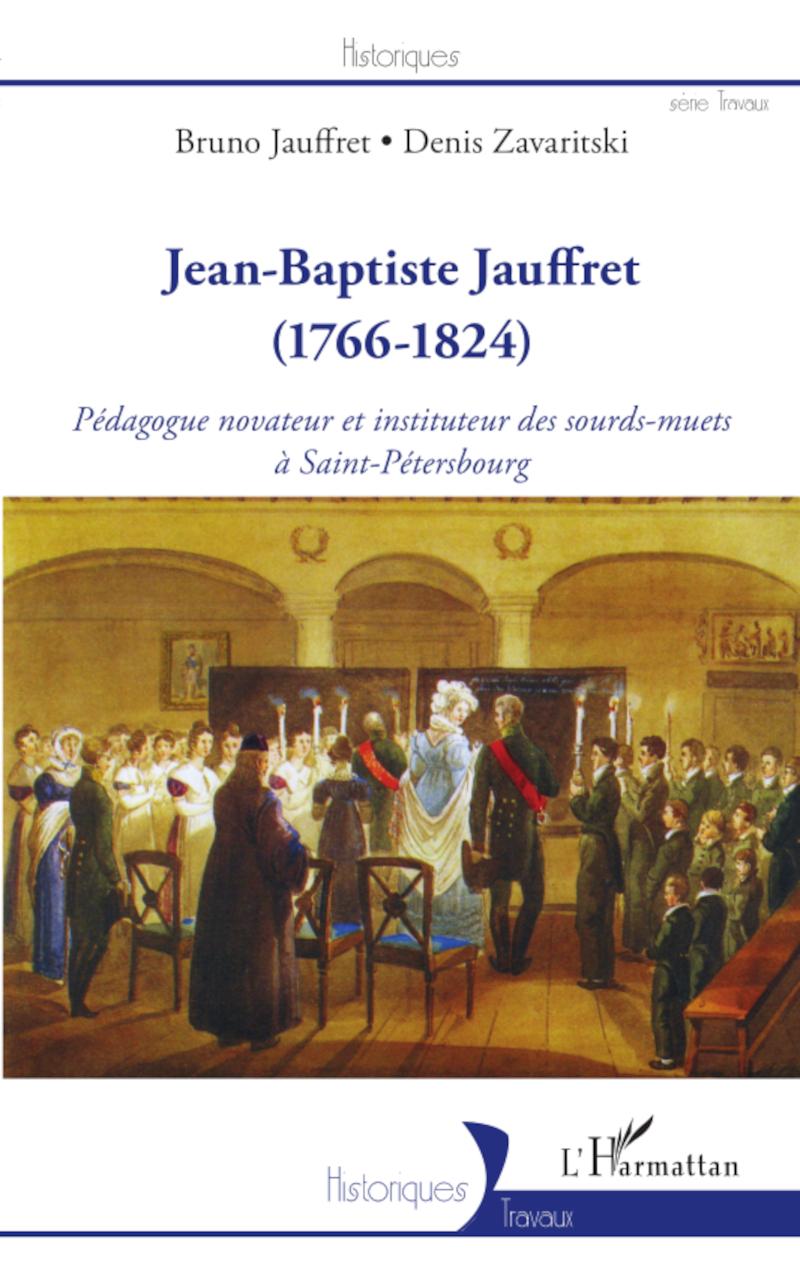 Couverture du livre Jean-Baptiste Jauffret – Pédagogue novateur et instituteur des sourds-muets à Saint-Pétersbourg